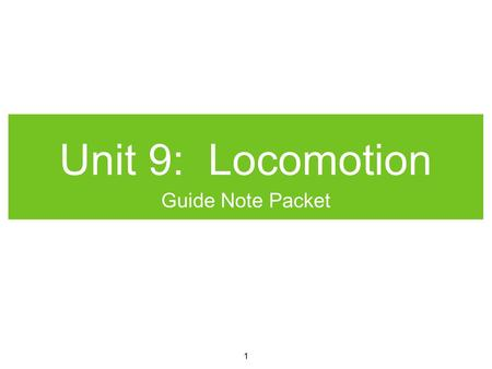 Unit 9: Locomotion Guide Note Packet 1. What is locomotion? Definition:- interactions within the body that result in movement - involves muscles, bones,