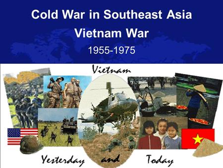 Cold War in Southeast Asia 1955-1975 Vietnam War.