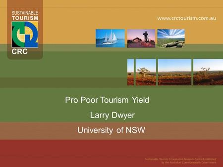 Pro Poor Tourism Yield Larry Dwyer University of NSW PLACE YOUR IMAGE HERE, CROP THE IMAGE TO FIT FORMATTING PALATTE: PICTURE: CROP TOOL.