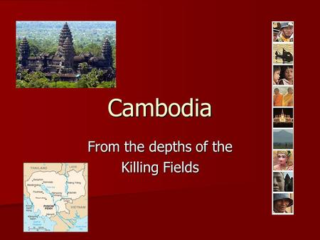 Cambodia From the depths of the Killing Fields.
