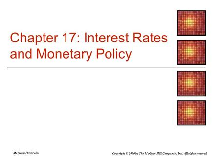 McGraw-Hill/Irwin Chapter 17: Interest Rates and Monetary Policy Copyright © 2010 by The McGraw-Hill Companies, Inc. All rights reserved.