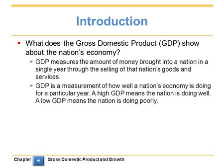 ChapterGross Domestic Product and Growth 16 Introduction  What does the Gross Domestic Product (GDP) show about the nation's economy?  GDP measures the.