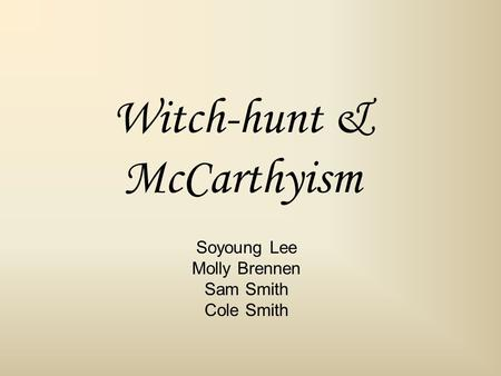 Witch-hunt & McCarthyism Soyoung Lee Molly Brennen Sam Smith Cole Smith.