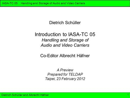 IASA-TC 05 Handling and Storage of Audio and Video Carriers © 2012 Dietrich Schüller and Albrecht Häfner 1 Dietrich Schüller Introduction to IASA-TC 05.