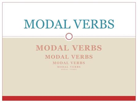MODAL VERBS. Modal auxiliary verbs can, can't, could be able to, be allowed to may, might must, have to, need mustn't, needn't shall, should, ought to.