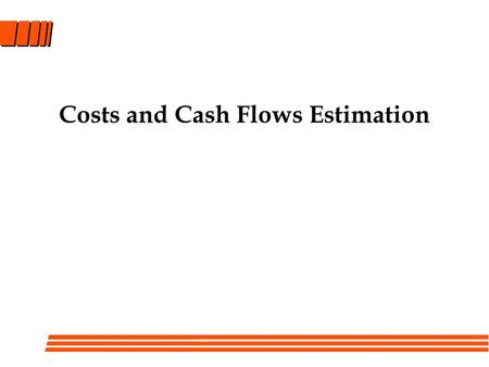 Costs and Cash Flows Estimation. Engineering Economic Analysis - Seven Steps 1. Recognition and formulation of the problem. 2. Development of the feasible.