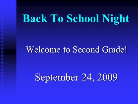 Back To School Night Welcome to Second Grade! September 24, 2009.