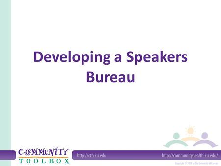 Developing a Speakers Bureau. What is a speakers bureau? Speakers may have personal experiences or be experts Speakers are available to talk to different.
