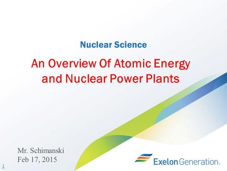 1 Nuclear Science An Overview Of Atomic Energy and Nuclear Power Plants Mr. Schimanski Feb 17, 2015.