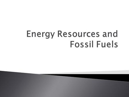  Fossil fuel: the remains of ancient organisms that changed into coal, oil, or natural gas  Most of the energy that we use comes from fossil fuels 