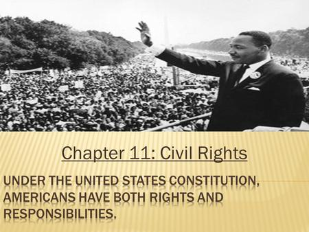 Chapter 11: Civil Rights. The Constitution is designed to guarantee basic civil rights to everyone. The meaning of civil rights has changed over time,