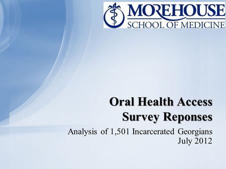 Oral Health Access Survey Reponses Analysis of 1,501 Incarcerated Georgians July 2012.