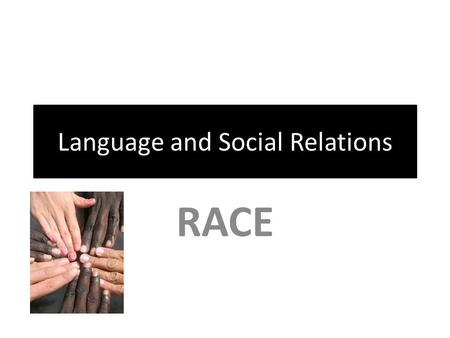 Language and Social Relations RACE. Language and Social Relations Black English, or African-American Vernacular English (AAVE) is one of the more debated.