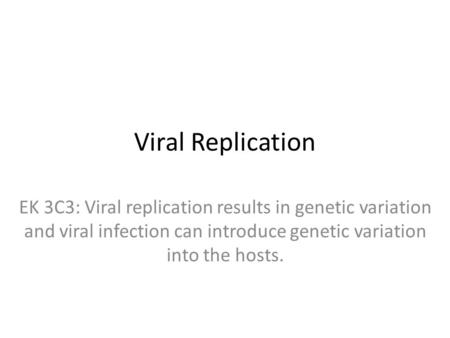Viral Replication EK 3C3: Viral replication results in genetic variation and viral infection can introduce genetic variation into the hosts.