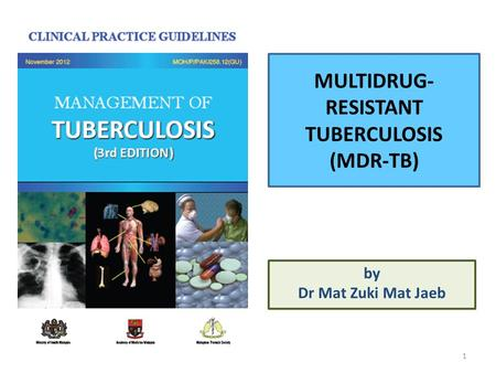 MULTIDRUG- RESISTANT TUBERCULOSIS (MDR-TB) by Dr Mat Zuki Mat Jaeb 1.