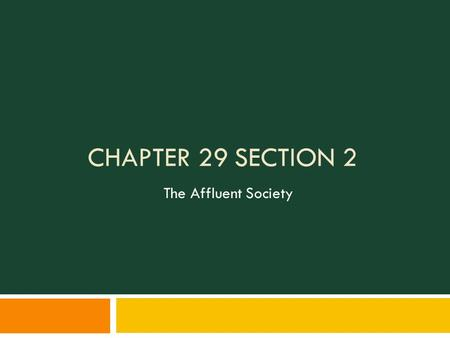 CHAPTER 29 SECTION 2 The Affluent Society. The Eisenhower Era  New Regime 1950's:  Dwight D. Eisenhower  Promises Cut Bureaucracy End Creeping Socialism""