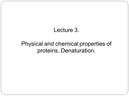 Physical and chemical properties of proteins. Denaturation.