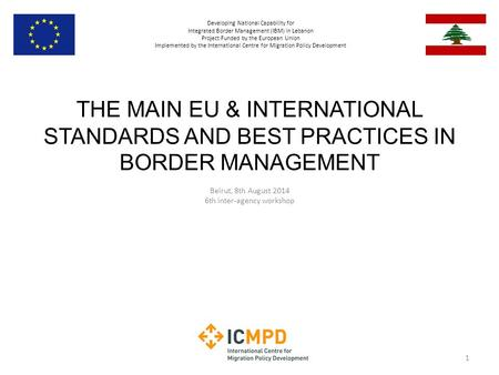 Developing National Capability for Integrated Border Management (IBM) in Lebanon Project Funded by the European Union Implemented by the International.
