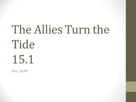 The Allies Turn the Tide 15.1 Mrs. Stoffl. Axis and Allies Plan Strategy Axis Powers – common enemies but personal goals Hitler: dominate Europe + eliminate.
