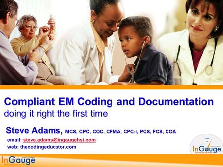 Compliant EM Coding and Documentation doing it right the first time Steve Adams, MCS, CPC, COC, CPMA, CPC-I, PCS, FCS, COA