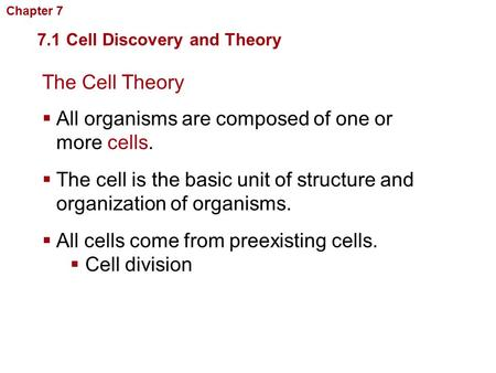 The Cell Theory  All organisms are composed of one or more cells. 7.1 Cell Discovery and Theory Cellular Structure and Function  The cell is the basic.