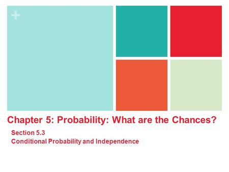 + Chapter 5: Probability: What are the Chances? Section 5.3 Conditional Probability and Independence.