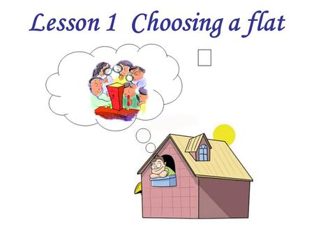 Lesson 1 Choosing a flat Ⅱ. 15 ㎡ Look and say the plan of a flat How large …?