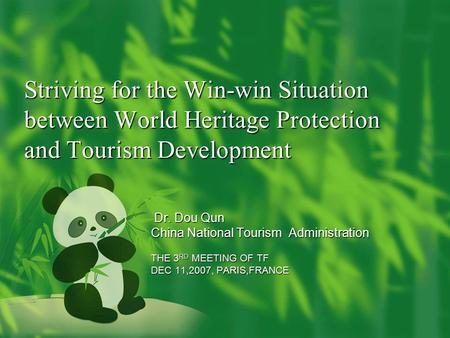 Striving for the Win-win Situation between World Heritage Protection and Tourism Development Dr. Dou Qun Dr. Dou Qun China National Tourism Administration.
