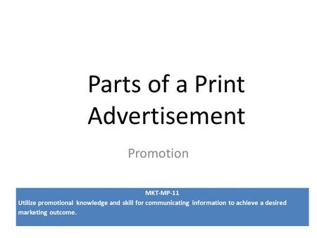 "Parts of a Print Advertisement Promotion "" MKT-MP-11 Utilize promotional knowledge and skill for communicating information to achieve a desired marketing."