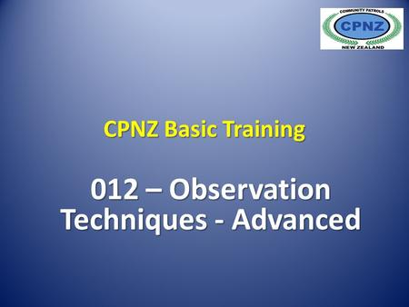 CPNZ Basic Training 012 – Observation Techniques - Advanced.
