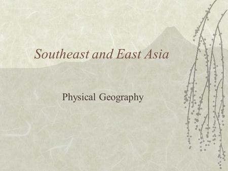 Southeast and East Asia Physical Geography. Mountains  Mountains are important in Asia because they influence: A. Population patterns B. Movement of.