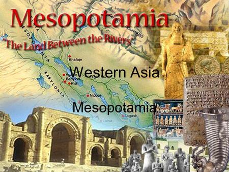 Western Asia Mesopotamia. The Impact of Geography The first civilizations begin in Mesopotamia Mesopotamia is part of the Fertile Crescent It is an arc.