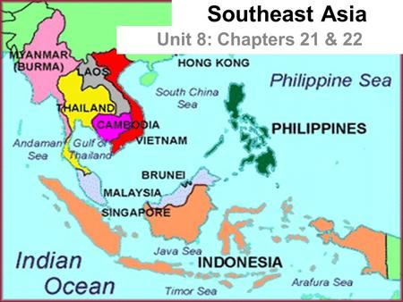 Southeast Asia Unit 8: Chapters 21 & 22. Physical Geography (21.1.1) Mainland Countries – Myanmar, Thailand, Cambodia, Vietnam & Laos (Laos is landlocked)
