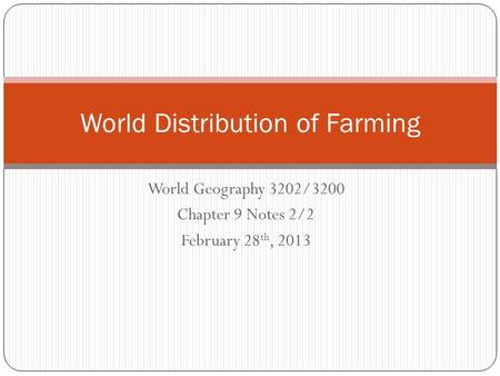 World Geography 3202/3200 Chapter 9 Notes 2/2 February 28 th, 2013 World Distribution of Farming.