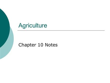 Agriculture Chapter 10 Notes. Key Issue 1: Where did agriculture originate?  When – 8,000-5,000 B.C.  Before recorded history  Agriculture – deliberate.