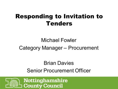 Responding to Invitation to Tenders Michael Fowler Category Manager – Procurement Brian Davies Senior Procurement Officer.