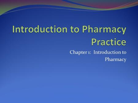Chapter 1: Introduction to Pharmacy. Learning Outcomes Compare & contrast technician & pharmacist roles Understand licensing, certification, registration.