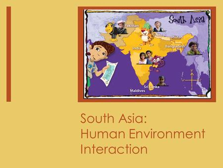 South Asia: Human Environment Interaction. The Ganges River  1,500 miles long – home to more than 350 million people  Important to the livelihood of.