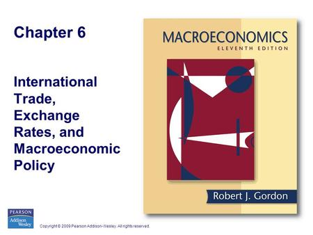 Copyright © 2009 Pearson Addison-Wesley. All rights reserved. Chapter 6 International Trade, Exchange Rates, and Macroeconomic Policy.
