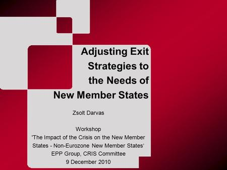 Adjusting Exit Strategies to the Needs of New Member States Zsolt Darvas Workshop 'The Impact of the Crisis on the New Member States - Non-Eurozone New.