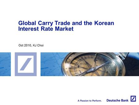 Global Carry Trade and the Korean Interest Rate Market Oct 2010, KJ Choi.