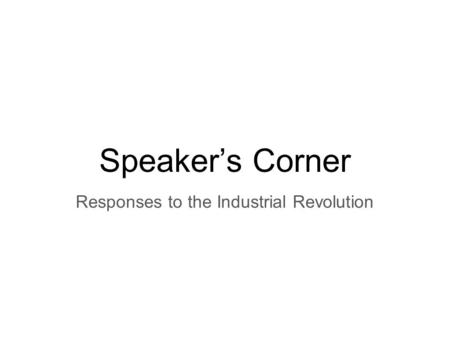 Speaker's Corner Responses to the Industrial Revolution.