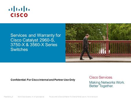 © 2010 Cisco Systems, Inc. All rights reserved.This document is Cisco Confidential. For Channel Partner use only. Not for distribution. Presentation_ID.