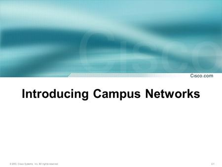 © 2003, Cisco Systems, Inc. All rights reserved. 2-1 Introducing Campus Networks.