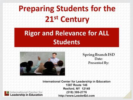 International Center for Leadership in Education 1587 Route 146 Rexford, NY 12148 (518) 399-2776  Preparing Students for the 21.