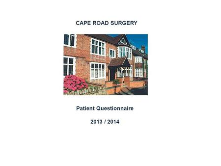 CAPE ROAD SURGERY Patient Questionnaire 2013 / 2014.