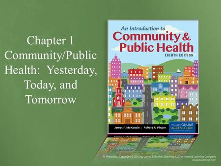 Chapter 1 Community/Public Health: Yesterday, Today, and Tomorrow.