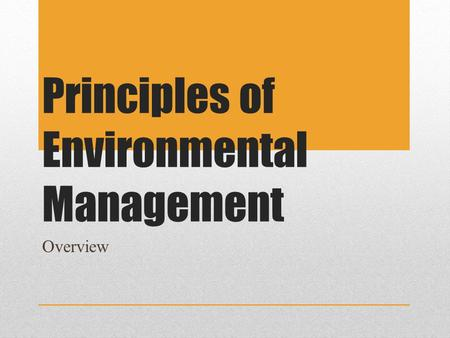 Principles of Environmental Management Overview. Environmental Science An interdisciplinary area of study that includes both applied and theoretical aspects.