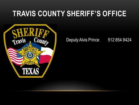 TRAVIS COUNTY SHERIFF'S OFFICE Deputy Alvis Prince 512 854 8424.