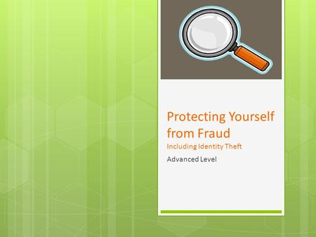 Protecting Yourself from Fraud Including Identity Theft Advanced Level.